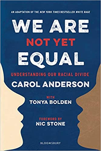 Book cover of We Are Not Yet Equal: Understanding Our Racial Divide by Carol Anderson. Book is blue with the wording alternating in white and red. Has two profiles of two people - one has a cream-face and the other has a light brown face.