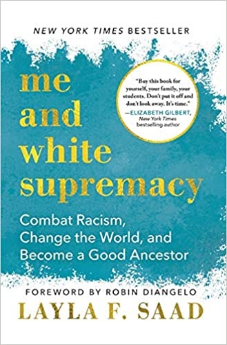 Book cover of Me and White Supremacy: Combat Racism, Change the World, and Become a Good Ancestor by Layla F. Saad. Title is in gold on a blue background that fades out to white.