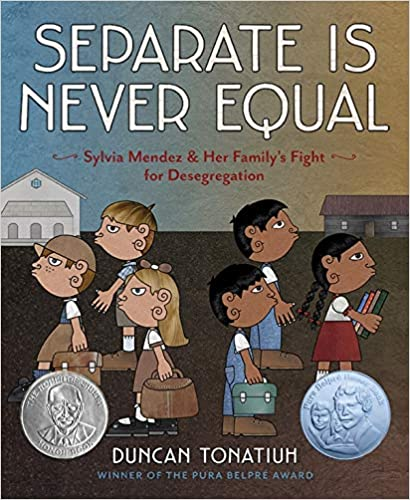 Book cover of Separate is Never Equal: Sylvia Mendez & Her Family's Fight for Desegregation by Duncan Tonatium. There are two sets of three children looking away from each other. The set of children on the left is white and the right are of color. Behind them in the background are schools. They are carrying bags or books.