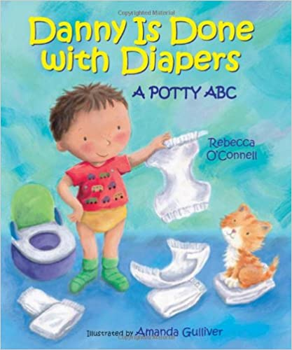 Book cover for Danny is Done with Diapers: A Potty ABC by Rebecca O'Connell. A young boy is standing in a short, underwear and socks. He is holding a diaper. There is a potty chair behind him, many diapers on the floor, and a kitty.