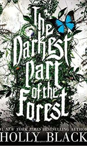 Book cover of The Darkest Part of the Forest by Holly Black. Greenery is growing out of the title with a blue butterfly.