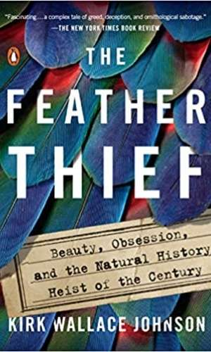Book cover of The Feather Thief: Beauty, Obsession, and the Natural History Heist of the Century by Kirk Wallace Johnson. Has many beautiful feathers on the cover.