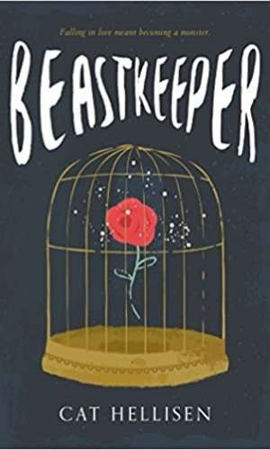 Cover of Beastkeeper by Cat Hellisen. Has a picture of a cage with a rose inside.