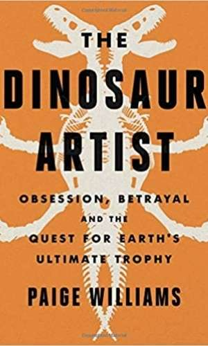 Book cover of The Dinosaur Artist: Obsession, Science, and the Global Quest for Fossils by Paige Williams. Has a mirrored image of a set of dinosaur bones with an orange background.
