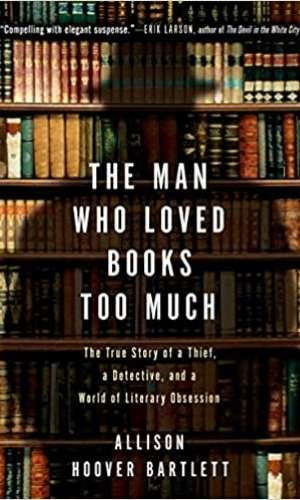 Book cover of The Man Who Loved Books Too Much: The True Story of a Thief, a Detective, and a World of Literary Obsession by Allison Hoover Bartlett. Has a shadow of a m an in front of a bookcase.