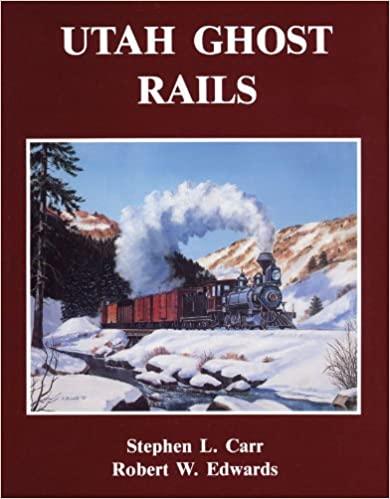 Utah Ghost Rails by Stephen L. Carr