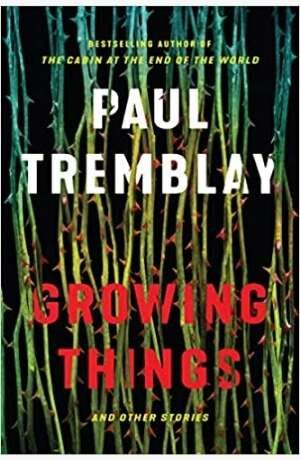 Growing Things by Paul Tremblay cover